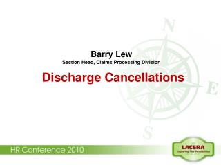 Barry Lew Section Head, Claims Processing Division Discharge Cancellations
