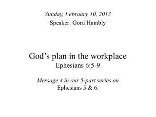 God's plan in the workplace Ephesians 6:5-9 Message 4 in our 5-part series on  Ephesians 5 & 6.
