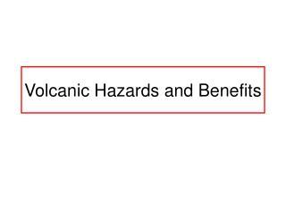 Volcanic Hazards and Benefits