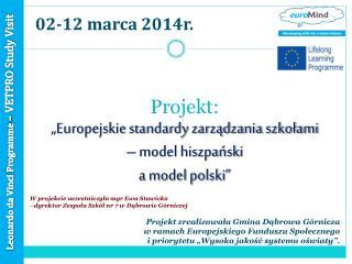"""Projekt:  """"Europejskie standardy zarządzania szkołami  – model hiszpański  a model polski"""""""