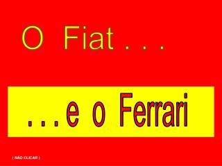 O  Fiat . . .