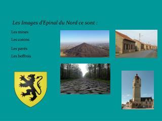 Les Images d'Epinal du Nord ce sont :