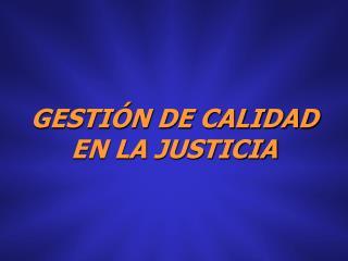 GESTIÓN DE CALIDAD  EN LA JUSTICIA