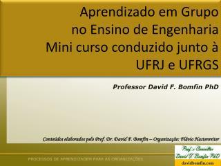 Aprendizado em Grupo  no Ensino de Engenharia Mini curso conduzido junto à  UFRJ e UFRGS