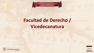 Facultad de Derecho /  Vicedecanatura