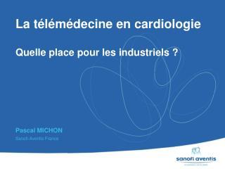 La télémédecine en cardiologie  Quelle place pour les industriels ?