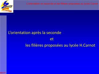L'orientation après la seconde  et  les filières proposées au lycée H.Carnot