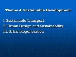 Theme 4: Sustainable Development I. Sustainable Transport II. Urban Design and Sustainability