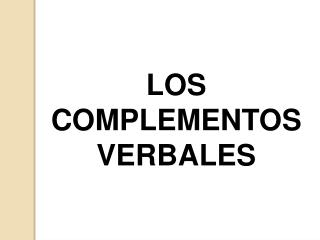 LOS  COMPLEMENTOS  VERBALES
