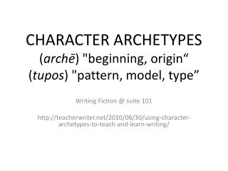 CHARACTER ARCHETYPES ( archē )