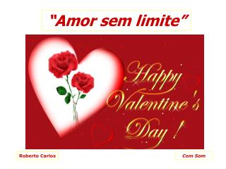 """Amor sem limite"""