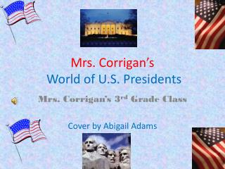 Mrs. Corrigan's World of U.S. Presidents