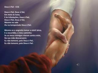 Deus é fiel - CCG Deus é fiel, Deus é fiel, Em meio às lutas, E às tribulações, Deus é fiel;