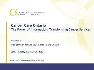 Cancer Care Ontario The Power of Information: Transforming Cancer Services