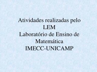 Atividades realizadas pelo LEM  Laborat�rio de Ensino de Matem�tica IMECC-UNICAMP