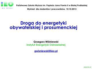 Grzegorz Wiśniewski Inst ytut Energetyki Odnawialnej  gwisniewski @ieo.pl