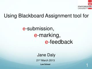 Using Blackboard Assignment tool for e -submission , e -marking,  e -feedback