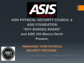 "ASIS PHYSICAL SECURITY COUNCIL &  ASIS FOUNDATION ""ROY BORDES AWARD""  and ASIS 239 Mexico North"