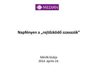 """Napfényen a """"rejtőzködő szavazók""""  Mérők klubja 2014. április 24."""