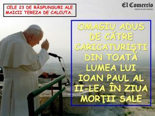 OMAGIU ADUS DE CĂTRE CARICATURIŞTI DIN TOATĂ LUMEA LUI IOAN PAUL AL II-LEA ÎN ZIUA MORŢII SALE