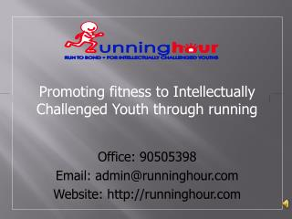 Promoting fitness to Intellectually Challenged Youth through running Office: 90505398