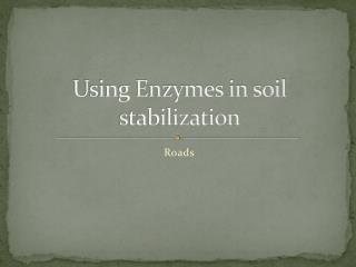 Using Enzymes in soil stabilization