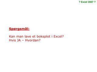 Spørgsmål: Kan man lave et boksplot i Excel? Hvis JA – Hvordan?