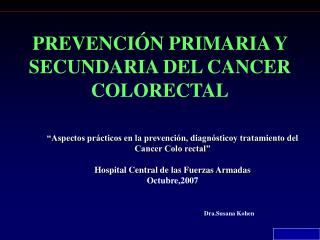PREVENCI�N PRIMARIA Y SECUNDARIA DEL CANCER COLORECTAL