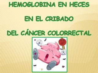 HEMOGLOBINA EN HECES  EN EL CRIBADO  DEL CÁNCER COLORRECTAL
