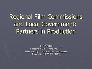 Regional Film Commissions and Local Government: Partners in Production