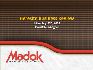 Heresite  Business Review Friday July 15 th , 2011 Madok  Head Office