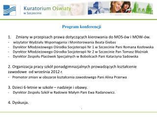 Program konferencji Zmiany  w przepisach prawa  dotyczących  kierowania do MOS-ów i  MOW-ów.