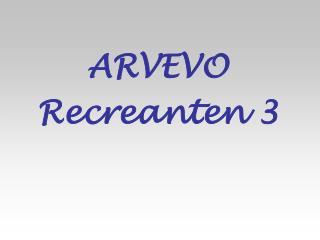 ARVEVO Recreanten 3