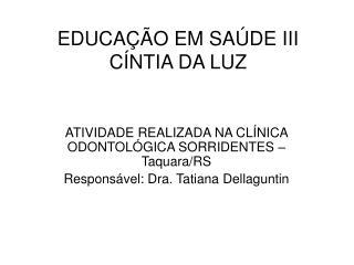 EDUCAÇÃO EM SAÚDE III CÍNTIA DA LUZ