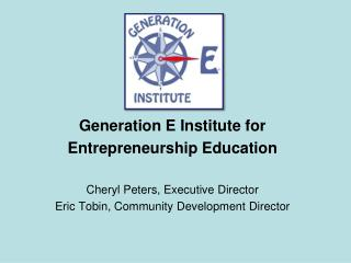 Generation E Institute for Entrepreneurship Education Cheryl Peters, Executive Director