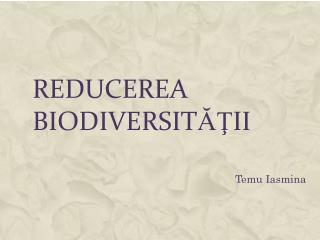 Reducerea Biodiversit ăţ ii