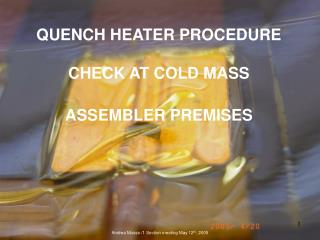 QUENCH HEATER PROCEDURE  CHECK AT COLD MASS  ASSEMBLER PREMISES
