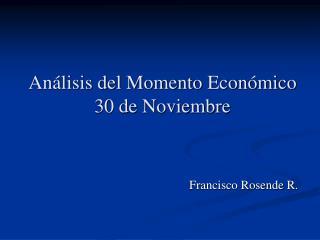 Análisis del Momento Económico  30 de Noviembre