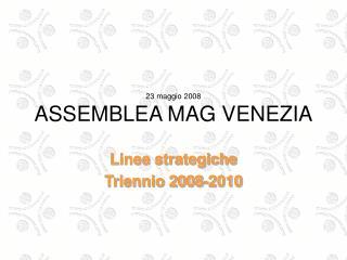 23 maggio 2008 ASSEMBLEA MAG VENEZIA