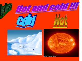 Hot and cold  Hot cold
