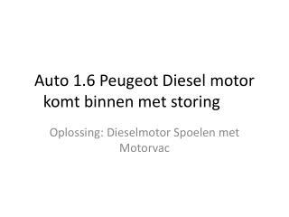 Auto 1.6 Peugeot Diesel motor komt binnen met storing