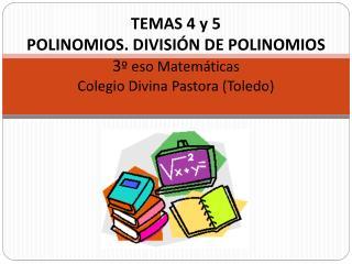 TEMAS 4 y 5 POLINOMIOS. DIVISIÓN DE POLINOMIOS 3 º eso Matemáticas Colegio Divina Pastora (Toledo)