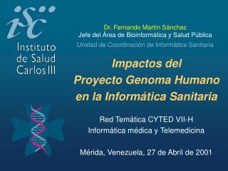 Impactos del  Proyecto Genoma Humano  en la Informática Sanitaria Red Temática CYTED VII-H