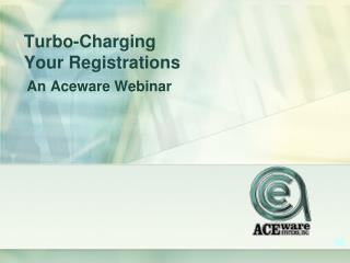 Turbo-Charging  Your Registrations