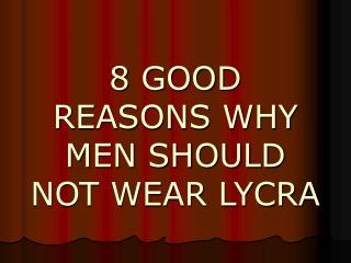 8 GOOD REASONS WHY MEN SHOULD NOT WEAR LYCRA