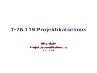 T-76.115  Projektikatselmus