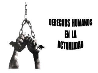 DERECHOS  HUMANOS EN  LA ACTUALIDAD