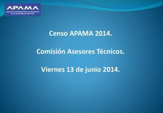 Censo APAMA 2014. Comisión Asesores Técnicos. Viernes 13 de junio 2014.