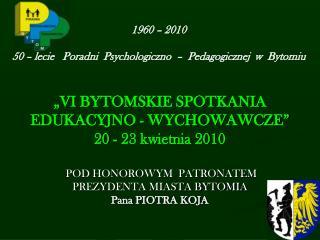 1960 – 2010 50 – lecie   Poradni  Psychologiczno  –  Pedagogicznej  w  Bytomiu