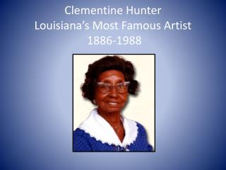 Clementine Hunter Louisiana's Most Famous Artist  1886-1988
